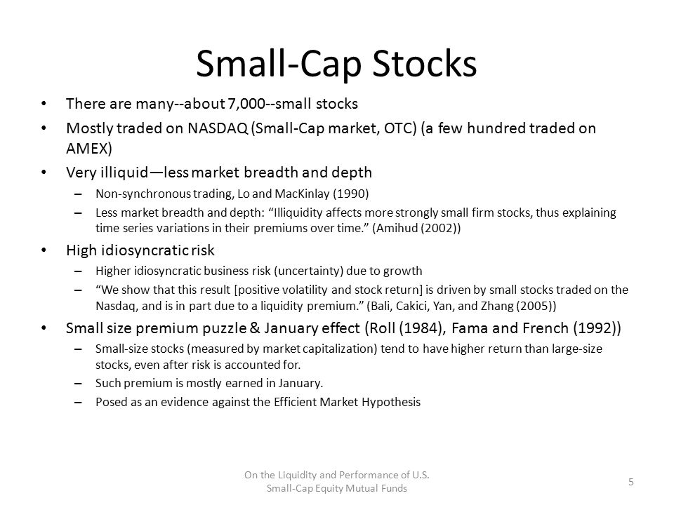 Small-Cap Stocks There are many--about 7,000--small stocks Mostly traded on NASDAQ (Small-Cap market, OTC) (a few hundred traded on AMEX) Very illiqui