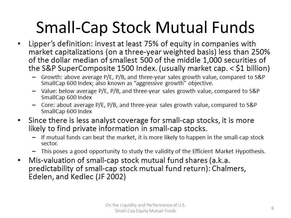 Small-Cap Stock Mutual Funds Lipper's definition: invest at least 75% of equity in companies with market capitalizations (on a three-year weighted bas