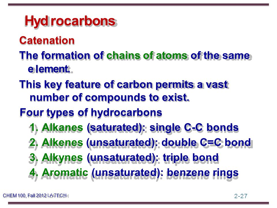 2-27 Catenation The formation of chains of atoms of the same This key feature of carbon permits a vast number of compounds to exist.