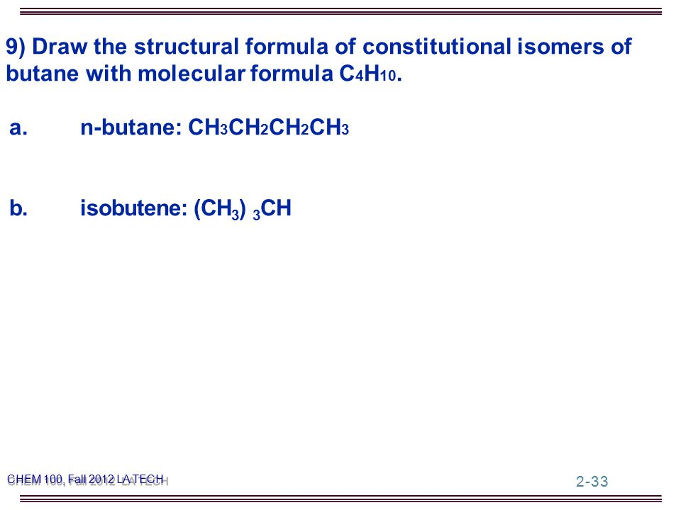 9) Draw the structural formula of constitutional isomers of butane with molecular formula C 4 H 10.