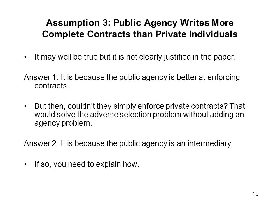 10 Assumption 3: Public Agency Writes More Complete Contracts than Private Individuals It may well be true but it is not clearly justified in the paper.