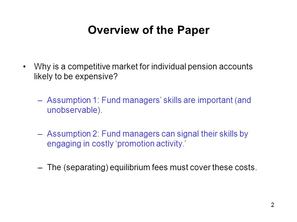 2 Overview of the Paper Why is a competitive market for individual pension accounts likely to be expensive.