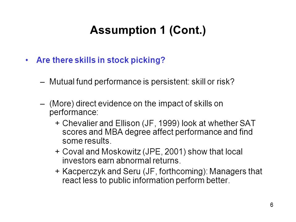 6 Assumption 1 (Cont.) Are there skills in stock picking.