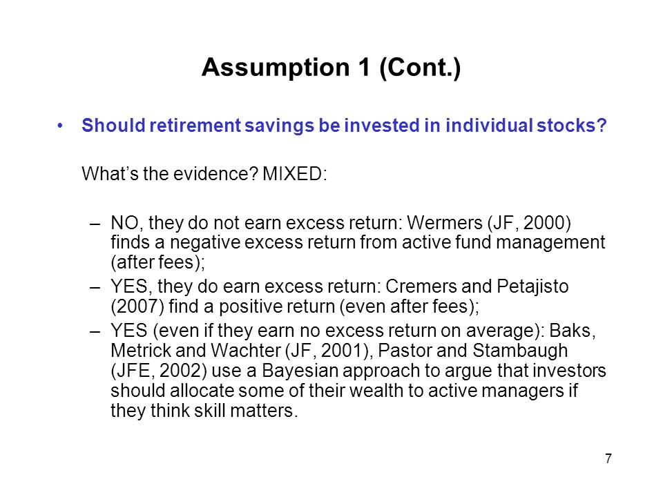 7 Assumption 1 (Cont.) Should retirement savings be invested in individual stocks.
