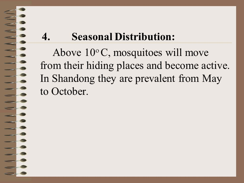 4. Seasonal Distribution: Above 10 o C, mosquitoes will move from their hiding places and become active. In Shandong they are prevalent from May to Oc