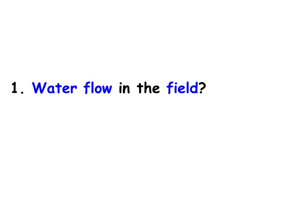 1. Water flow in the field