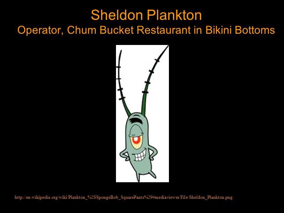 Sheldon Plankton Operator, Chum Bucket Restaurant in Bikini Bottoms http://en.wikipedia.org/wiki/Plankton_%28SpongeBob_SquarePants%29#mediaviewer/File:Sheldon_Plankton.png