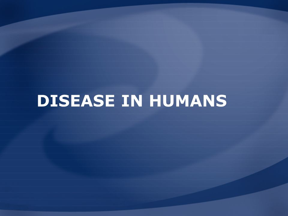 DISEASE IN HUMANS