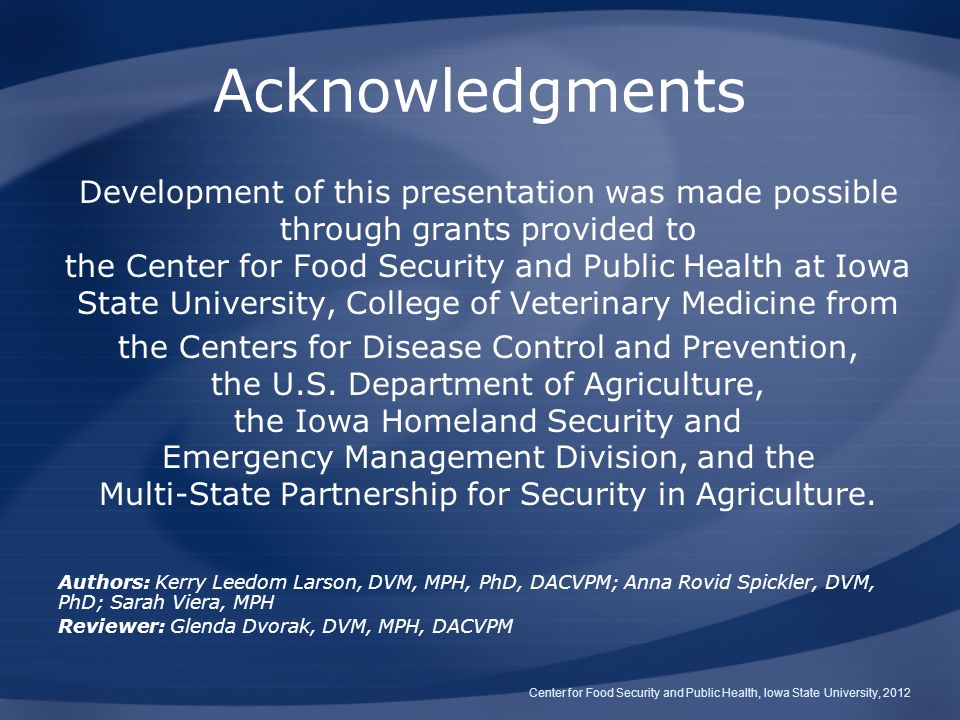 Acknowledgments Development of this presentation was made possible through grants provided to the Center for Food Security and Public Health at Iowa S