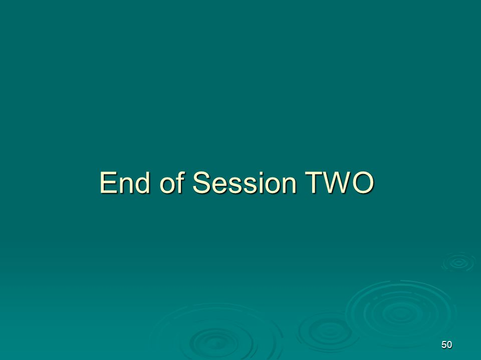 50 End of Session TWO