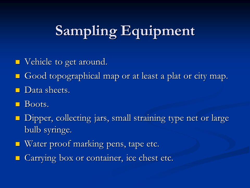 Sampling Equipment Vehicle to get around.Vehicle to get around.
