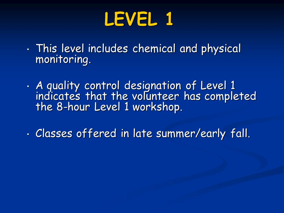 LEVEL 1 This level includes chemical and physical monitoring.