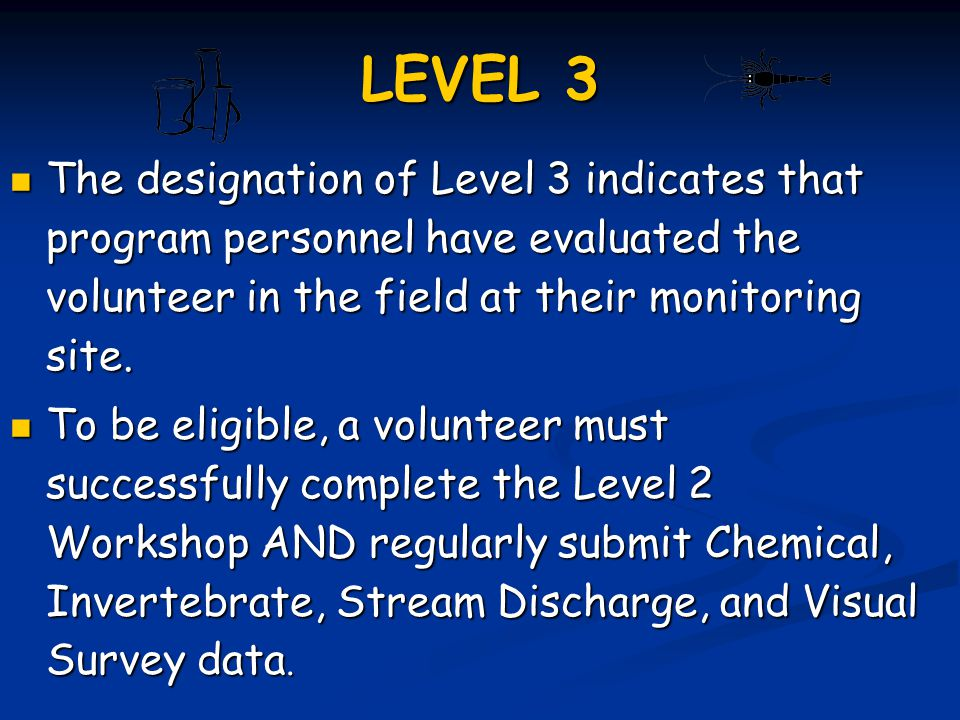 LEVEL 3 The designation of Level 3 indicates that program personnel have evaluated the volunteer in the field at their monitoring site.