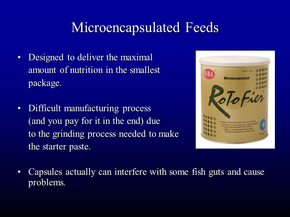Microencapsulated Feeds Designed to deliver the maximalDesigned to deliver the maximal amount of nutrition in the smallest package. Difficult manufact