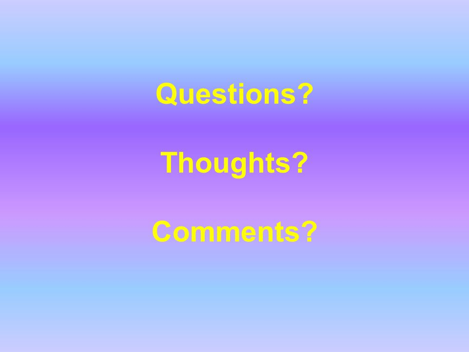 Questions Thoughts Comments
