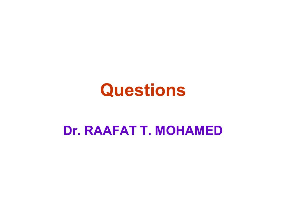 Questions Dr. RAAFAT T. MOHAMED