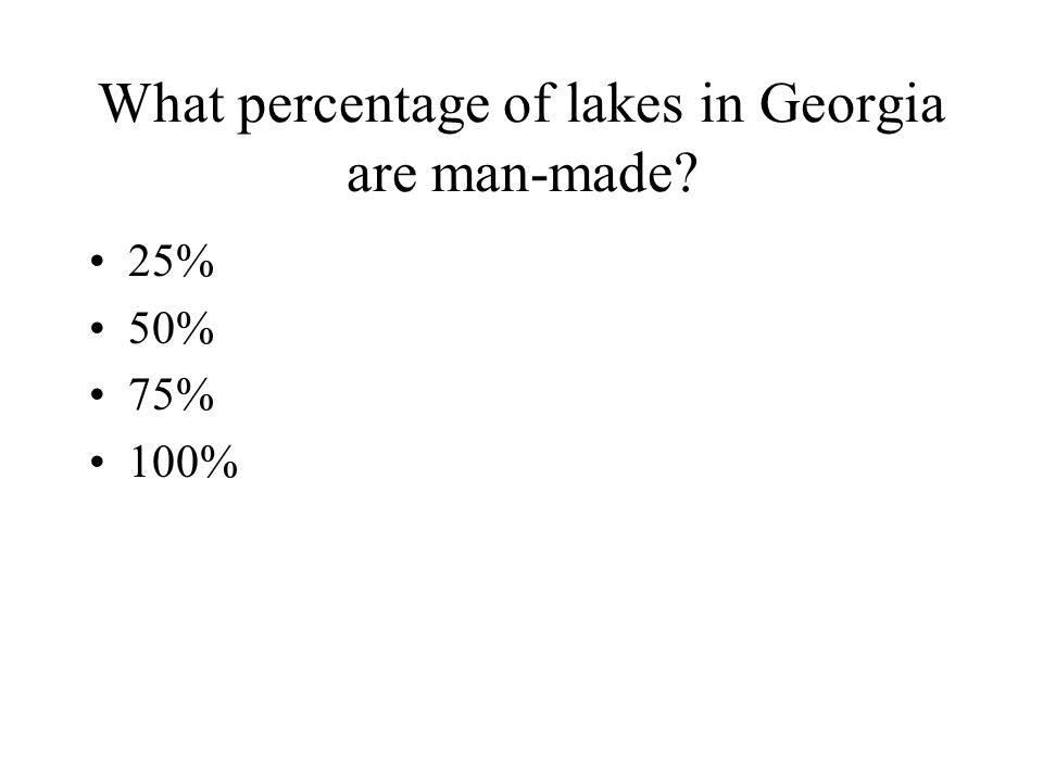 What percentage of lakes in Georgia are man-made? 25% 50% 75% 100%
