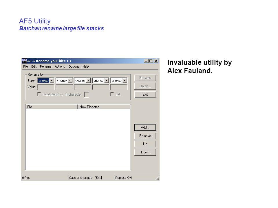 Invaluable utility by Alex Fauland. AF5 Utility Batchan rename large file stacks