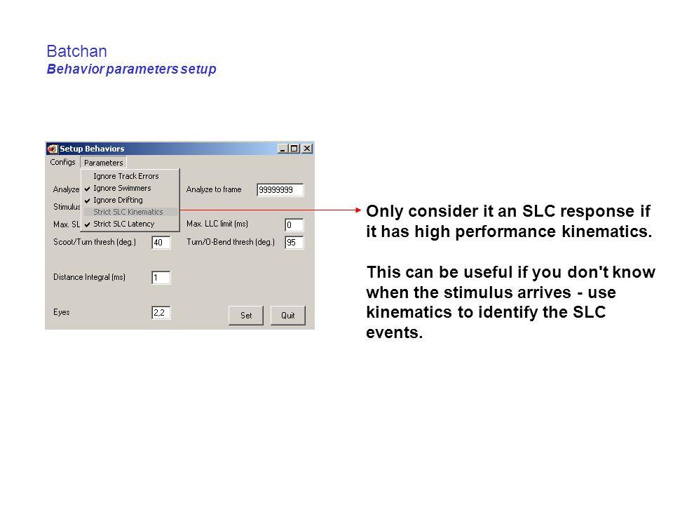 Batchan Behavior parameters setup Only consider it an SLC response if it has high performance kinematics.
