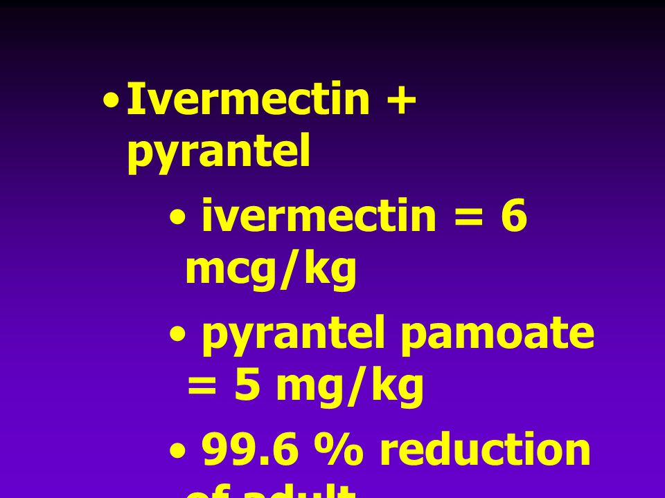 Ivermectin + pyrantel ivermectin = 6 mcg/kg pyrantel pamoate = 5 mg/kg 99.6 % reduction of adult hookworms (Nolan T.J.