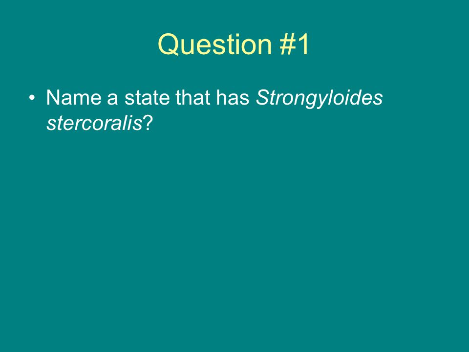 Question #1 Name a state that has Strongyloides stercoralis?