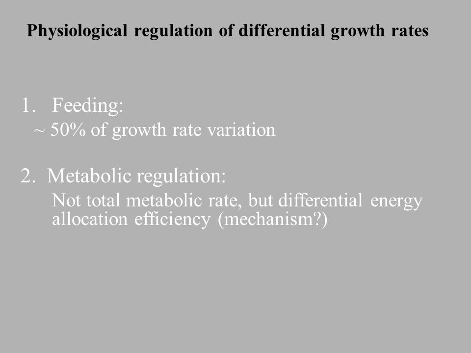 Physiological regulation of differential growth rates 1.Feeding: ~ 50% of growth rate variation 2.