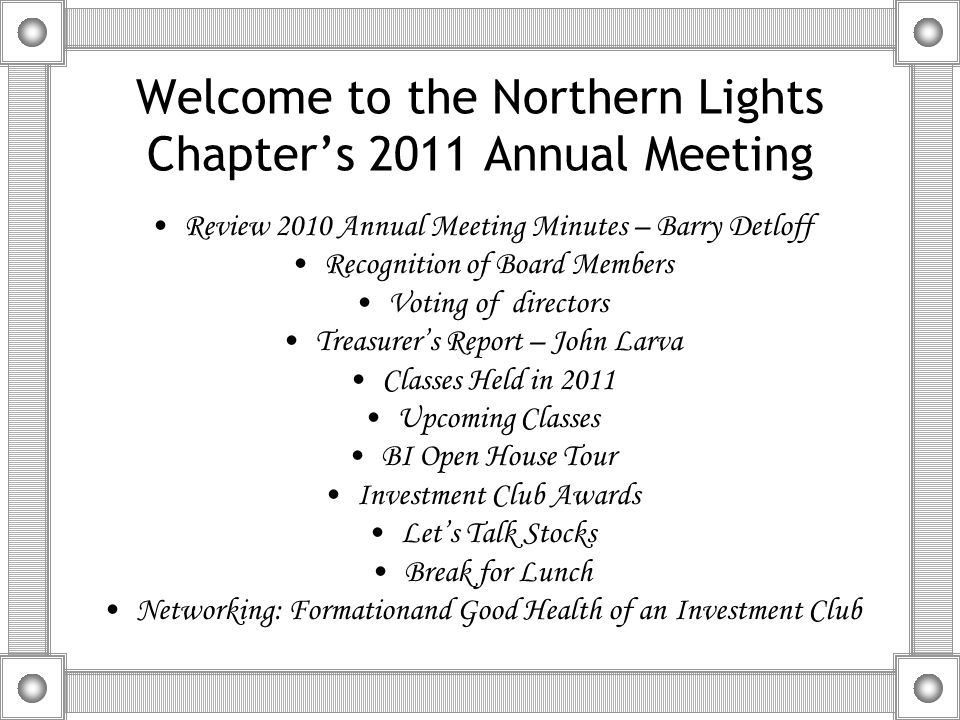 Welcome to the Northern Lights Chapter's 2011 Annual Meeting Review 2010 Annual Meeting Minutes – Barry Detloff Recognition of Board Members Voting of