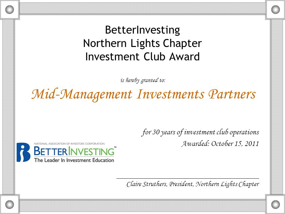 BetterInvesting Northern Lights Chapter Investment Club Award is hereby granted to: Mid-Management Investments Partners for 30 years of investment clu