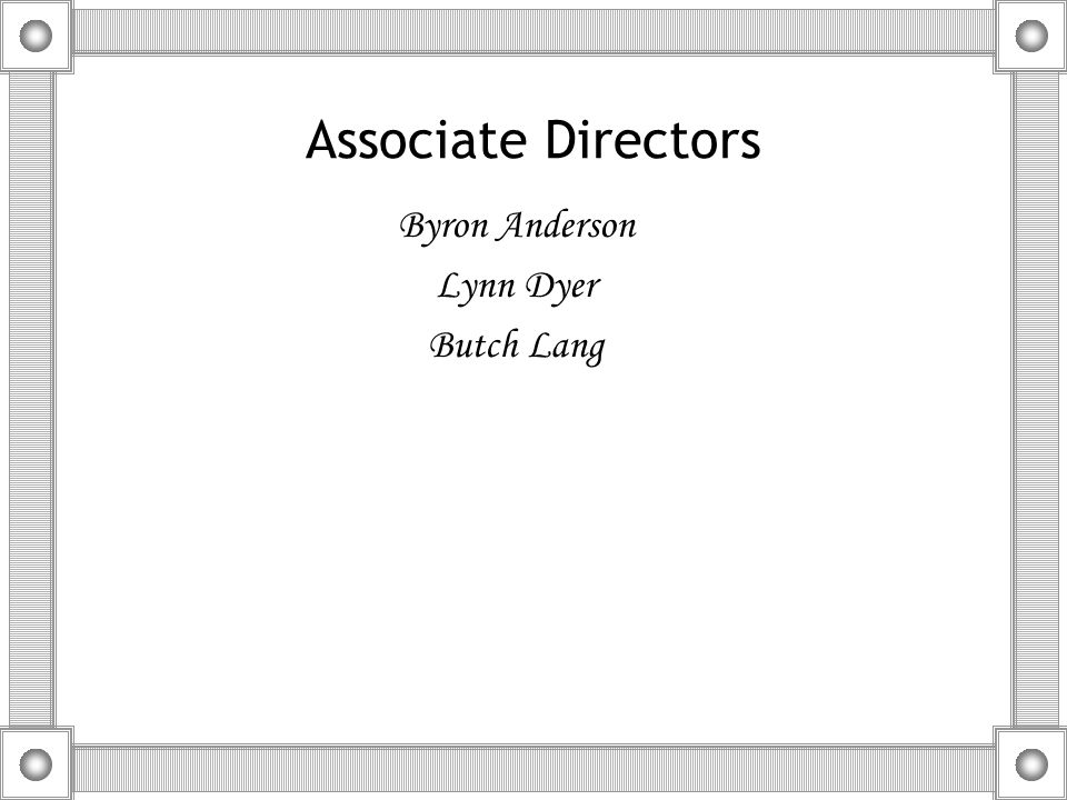 Associate Directors Byron Anderson Lynn Dyer Butch Lang