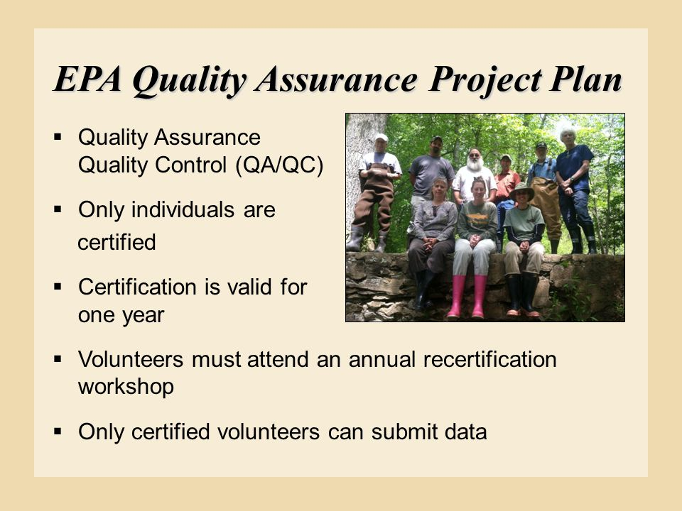 EPA Quality Assurance Project Plan  Quality Assurance Quality Control (QA/QC)  Only individuals are certified  Certification is valid for one year