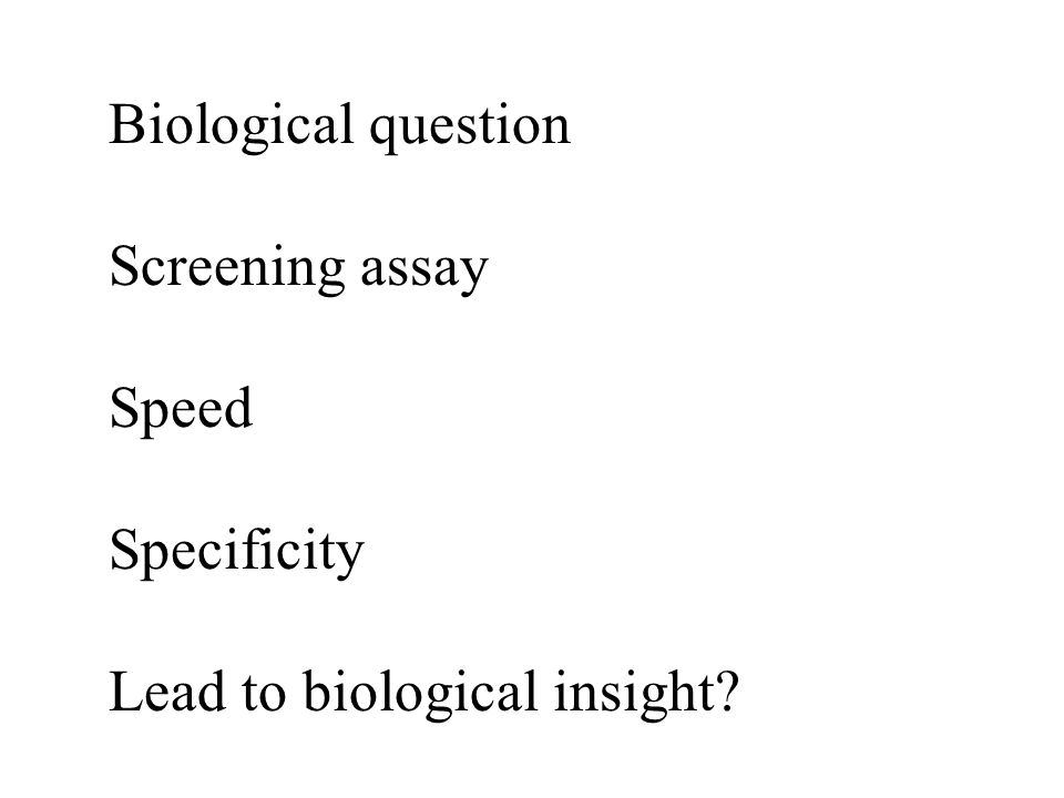 Biological question Screening assay Speed Specificity Lead to biological insight?