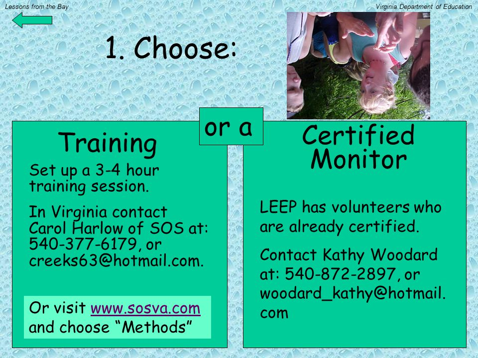 1. Choose: Training Certified Monitor or a Set up a 3-4 hour training session. In Virginia contact Carol Harlow of SOS at: 540-377-6179, or creeks63@h