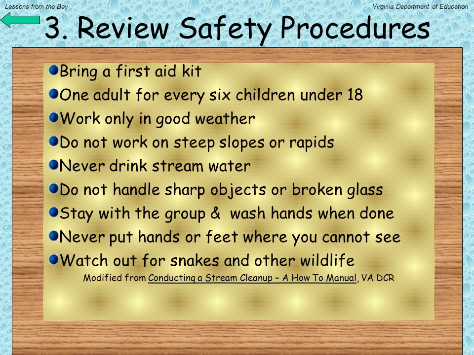 3. Review Safety Procedures Bring a first aid kit One adult for every six children under 18 Work only in good weather Do not work on steep slopes or r