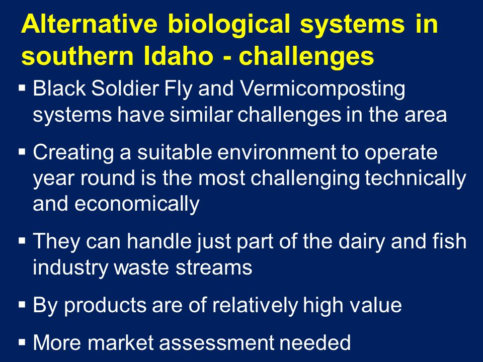 Alternative biological systems in southern Idaho - challenges  Black Soldier Fly and Vermicomposting systems have similar challenges in the area  Cr