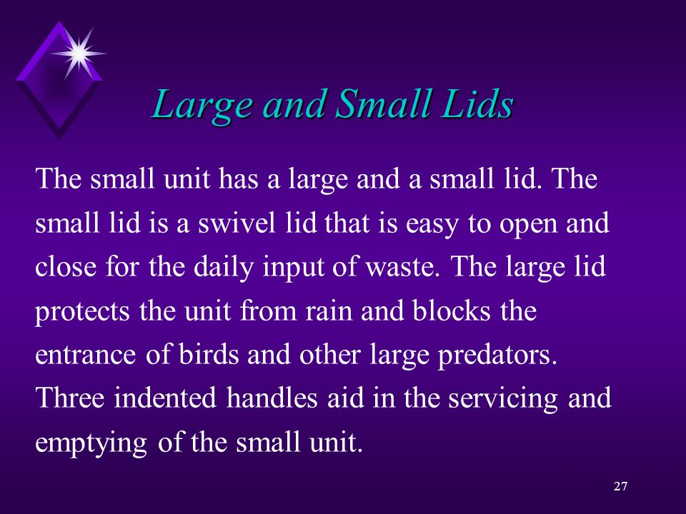 27 Large and Small Lids The small unit has a large and a small lid.