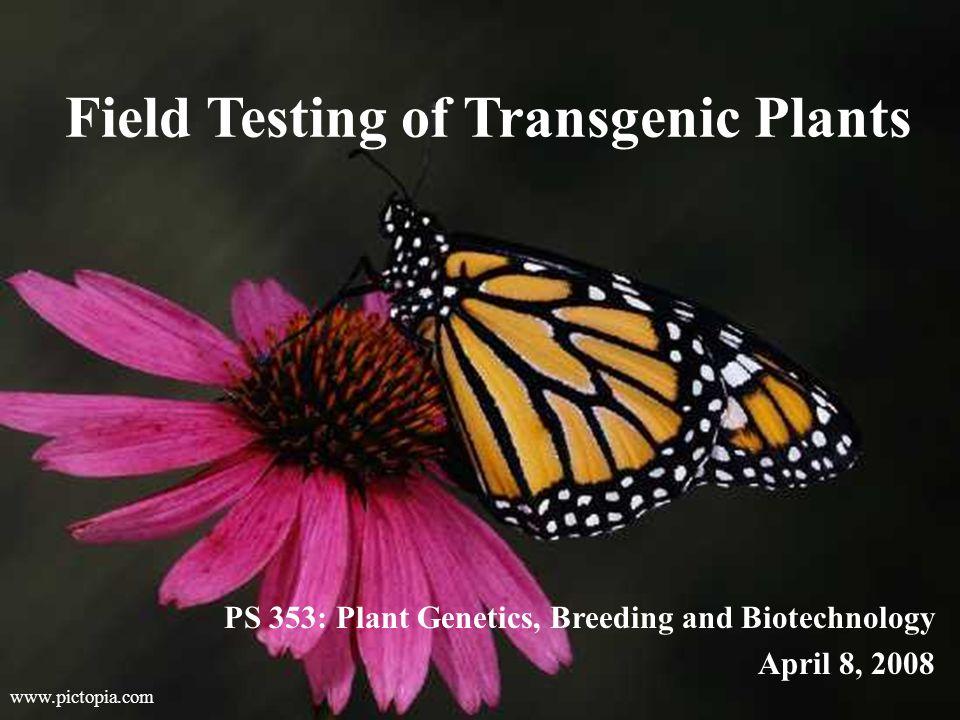 Field Testing of Transgenic Plants PS 353: Plant Genetics, Breeding and Biotechnology April 8, 2008 www.pictopia.com
