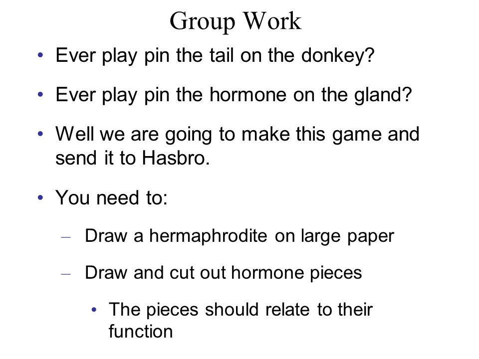 Group Work Ever play pin the tail on the donkey. Ever play pin the hormone on the gland.