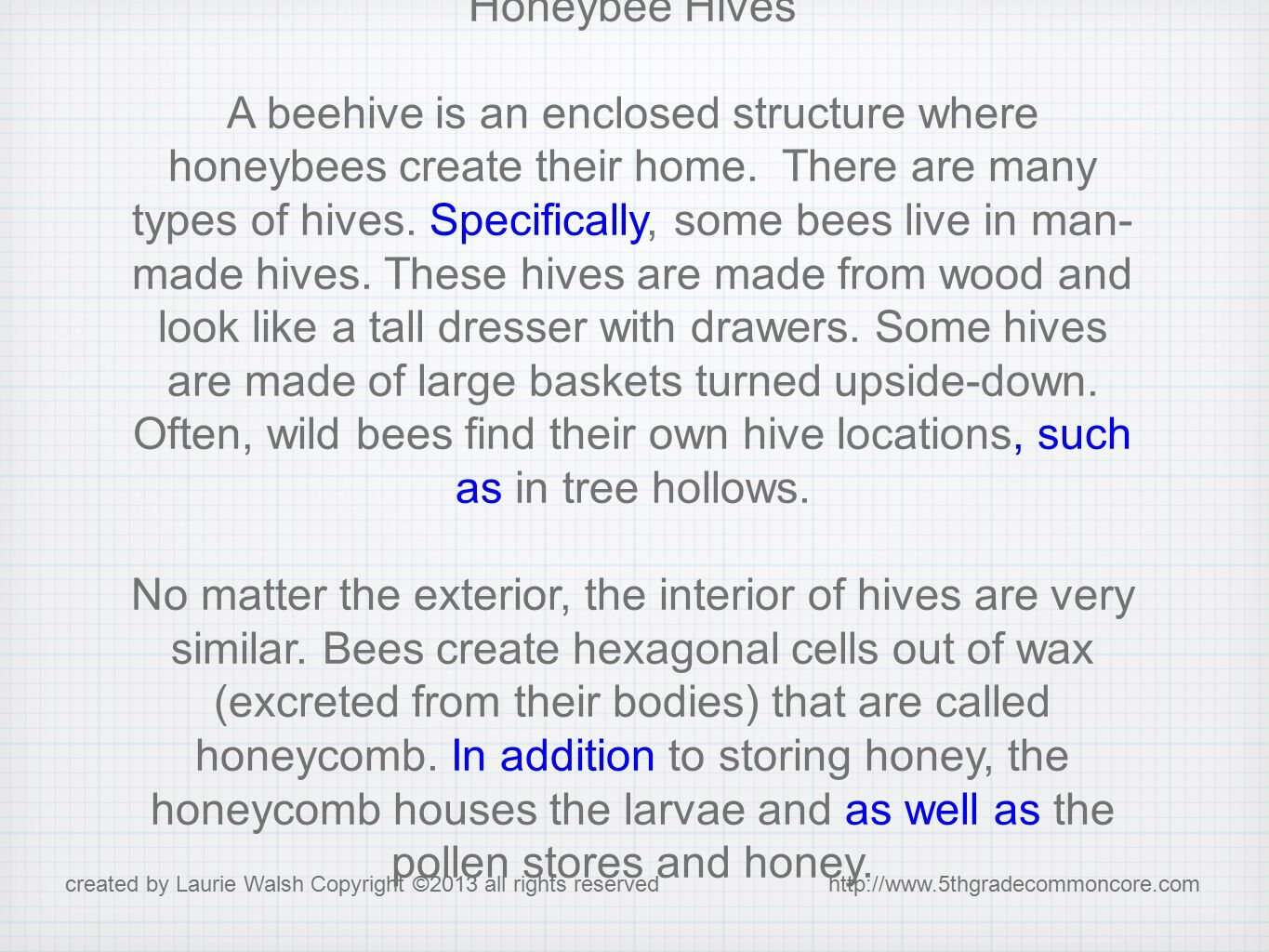 Honeybee Hives A beehive is an enclosed structure where honeybees create their home.