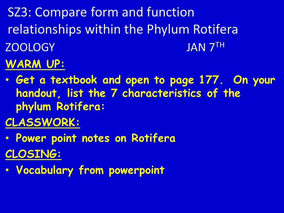 SZ3: Compare form and function relationships within the Phylum Rotifera ZOOLOGY JAN 7 TH WARM UP: Get a textbook and open to page 177.