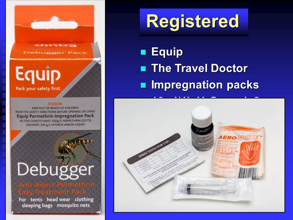 Registered Equip Equip The Travel Doctor The Travel Doctor Impregnation packs Impregnation packs 10ml/4L H 2 O, soak 2m 10ml/4L H 2 O, soak 2m Effective 6 months Effective 6 months