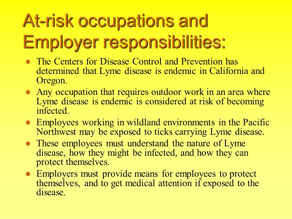 At-risk occupations and Employer responsibilities: The Centers for Disease Control and Prevention has determined that Lyme disease is endemic in Calif