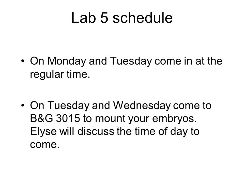 Lab 5 schedule On Monday and Tuesday come in at the regular time.