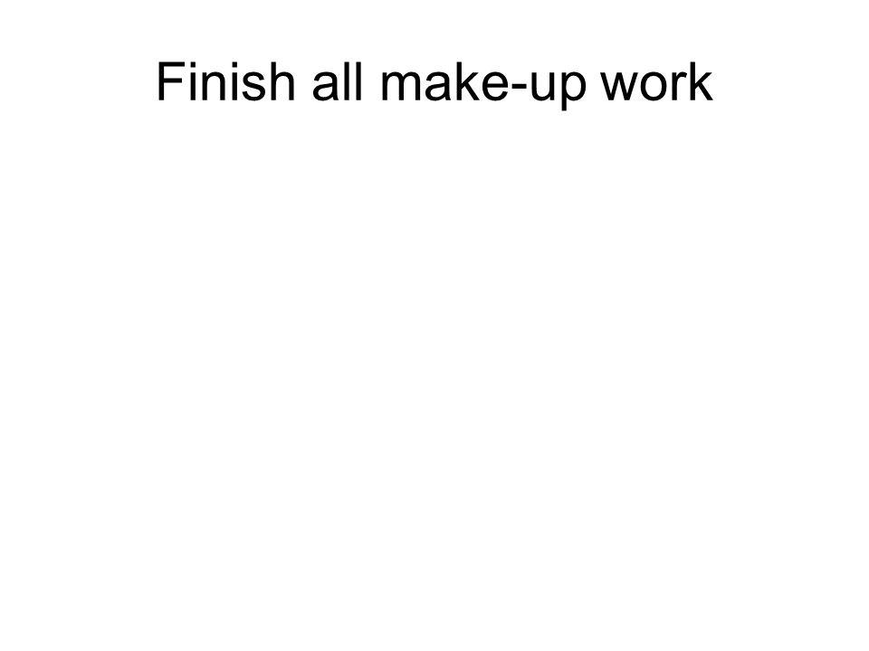 Finish all make-up work