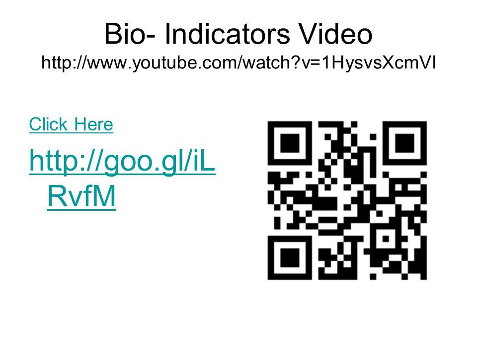 Bio- Indicators Video http://www.youtube.com/watch v=1HysvsXcmVI Click Here http://goo.gl/iL RvfM