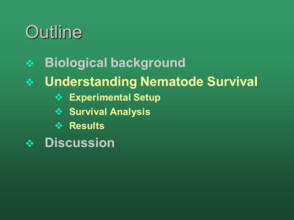 Outline  Biological background  Understanding Nematode Survival  Experimental Setup  Survival Analysis  Results  Discussion