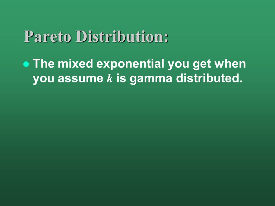 Pareto Distribution: The mixed exponential you get when you assume k is gamma distributed.