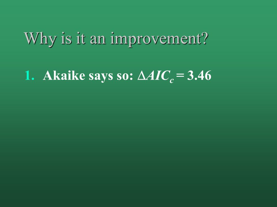 Why is it an improvement? 1.Akaike says so:  AIC c = 3.46