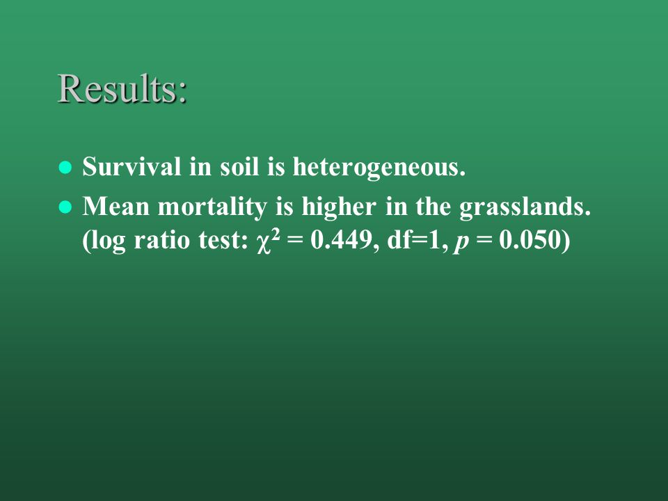 Results: Mean mortality is higher in the grasslands. (log ratio test:  2 = 0.449, df=1, p = 0.050)