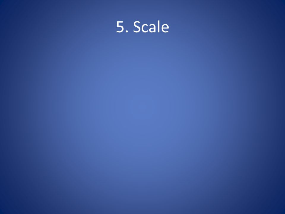 5. Scale