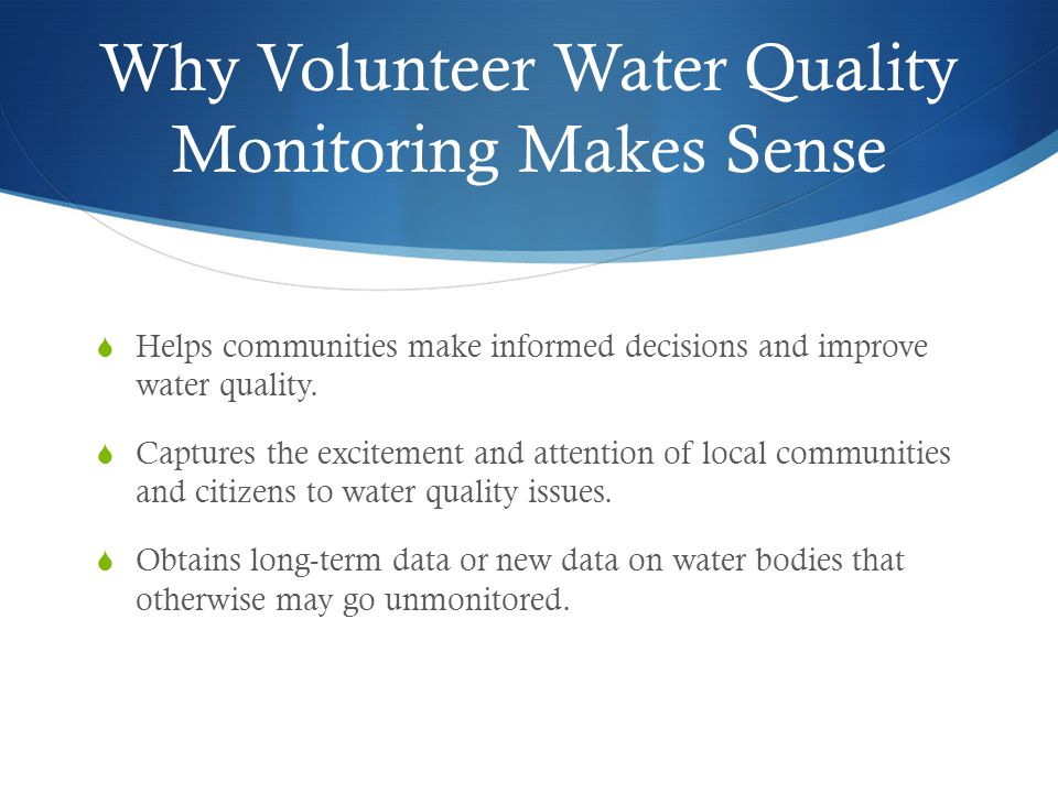 Why Volunteer Water Quality Monitoring Makes Sense  Helps communities make informed decisions and improve water quality.